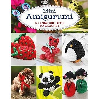 Mini Amigurumi - 12 Miniature Items to Crochet - 9781784943950 Book