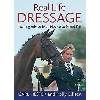 Real Life Dressage - Training Advice from Novice to Grand Prix by Carl