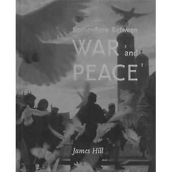 Somewhere Between War & Peace by James Hill - 9783868284591 Book