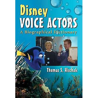 Disney Voice Actors - A Biographical Dictionary by Thomas S. Hischak -