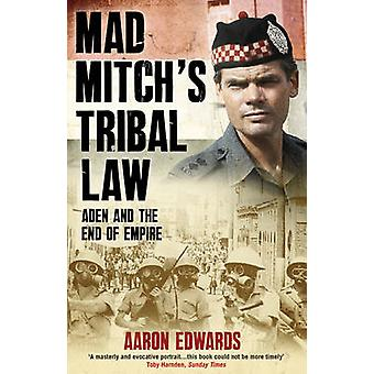 Mad Mitch's Tribal Law - Aden and the End of Empire by Aaron Edwards -