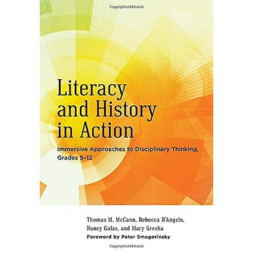 Literacy and History in Action  Immersive Approaches to Disciplinary Thinking, Grades 5-12 (Language and Literacy)