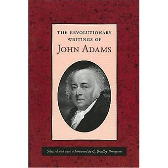 The Revolutionary Writings of John Adams by John Adams - C. Bradley T