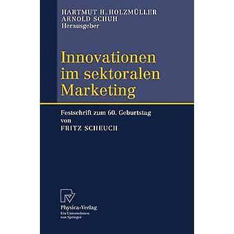 Innovationen im sektoralen Marketing  Festschrift zum 60. Geburtstag von Fritz Scheuch by Holzmller & Hartmut H.