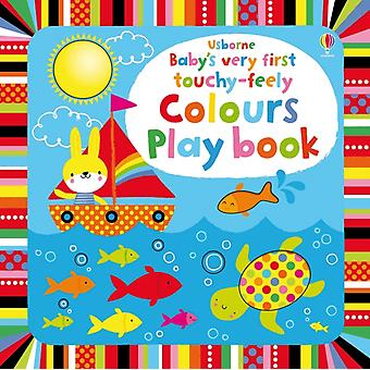 Baby's Very First touchy-feely Colours Play book (Baby's Very First Books) (Board book) by Watt Fiona Baggott Stella
