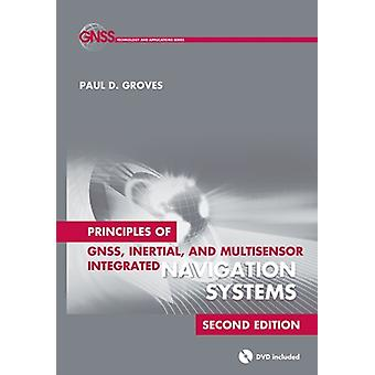 Principles of GNSS Inertial and Multisensor Integrated Navigation Systems (Book & DVD) (Artech House Remote Sensing Library) (GNSS Technology and Applications) (Hardcover) by Groves Paul D.