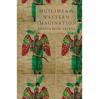 Muslims in the Western Imagination by Sophia Rose Arjana - 9780199324