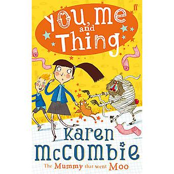 You - Me and Thing - The Mummy That Went Moo - Book 4 (Main) by Karen M