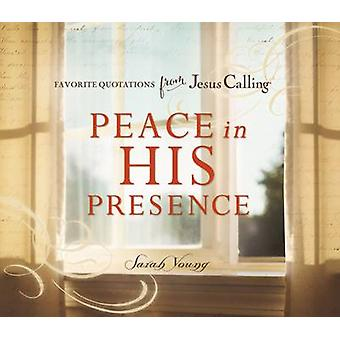 Peace in His Presence - Favorite Quotations from Jesus Calling by Sara