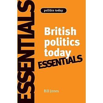 British Politics Today - Essentials (6th Revised edition) by Bill Jone