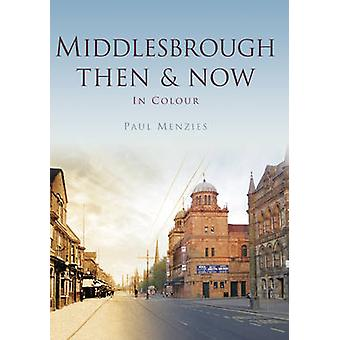 Middlesbrough Then & Now by Paul Menzies - 9780750964982 Book