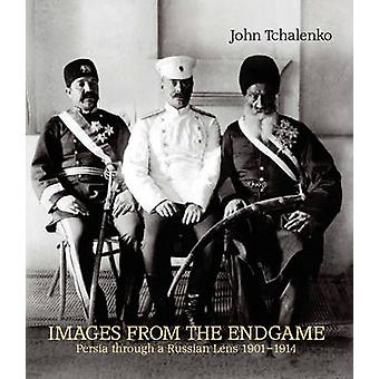 Images from the Endgame - Persia Through a Russian Lens 1901-1914 by J