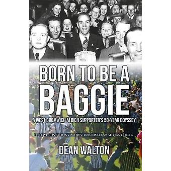 Born to be a Baggie - A West Bromwich Albion Supporter's 50-Year Odyss