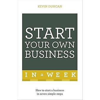 Start Your Own Business in a Week - How to be an Entrepreneur in Seven