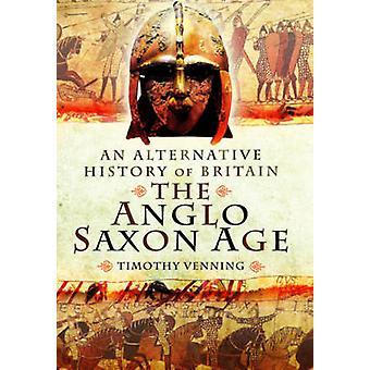 En alternativ historie af Storbritannien - angelsaksiske alder af Timothy Hven