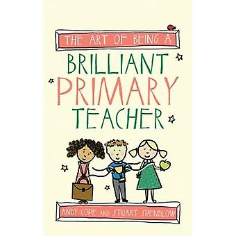 The Art of Being a Brilliant Primary Teacher by Andy Cope - Stuart Sp