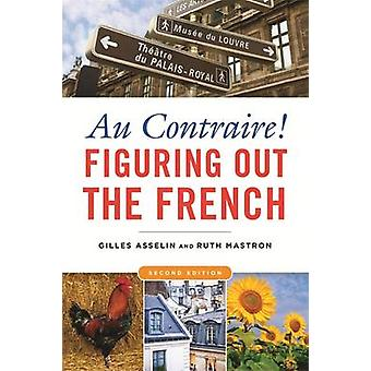 Au Contraire! - Figuring Out the French (2nd Revised edition) by Gille