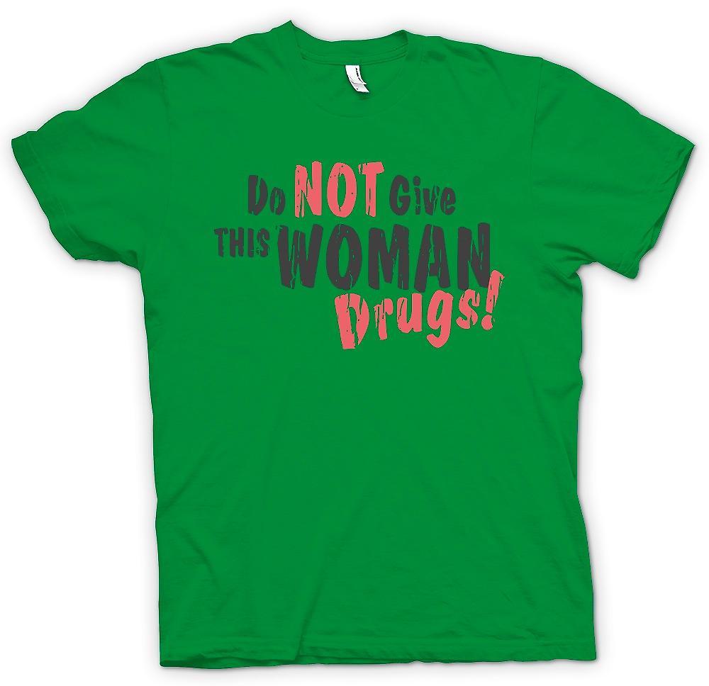 Heren T-shirt - geef deze vrouw Drugs - niet grappig