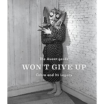 L'Avant-Garde ne donnera pas Up - Cobra et son héritage par Alison M. Ging
