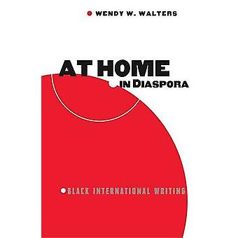 At Home in Diaspora - Black International Writing by Wendy W. Walters