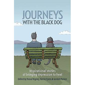 Journeys with the Black Dog - Inspirational Stories of Bringing Depres