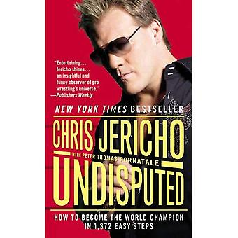 Undisputed: How to Become the World Champion in 1,372 Easy Steps