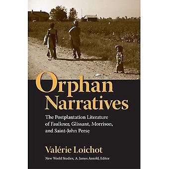 Orphan Narratives: The Postplantation Literature of Faulkner, Glissant, Morrison, and Saint-John Perse (New World Studies)