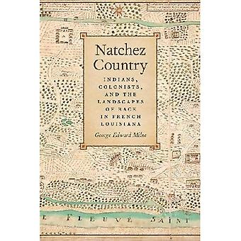 Natchez Country: Indians Colonists, and the Landscapes of Race in French Louisiana (Early American Places)