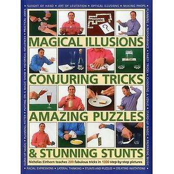 Magical Illusions, Conjuring Tricks, Amazing Puzzles & Stunning Stunts: Nicholas Einhorn Teaches 200 Fabulous...