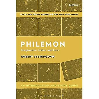 Philemon: An Introduction and Study Guide: Imagination, Labor and Love� (T&T Clark's Study Guides to the New Testament)