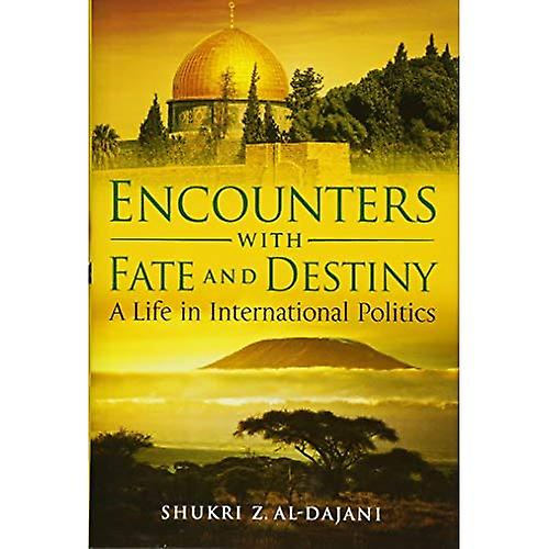 Encounters with Fate and Destiny  A Life in International Politics