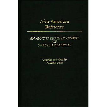 AfroAmerican Reference An Annotated Bibliography of Selected Resources by Davis & Nathaniel