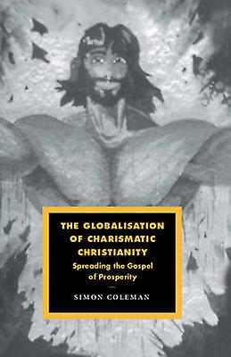 The Globalisation of Charismatic Christianity by Colehomme & Simon