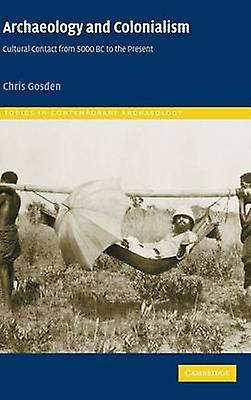 Archaeology and Colonialism by Gosden & Chris