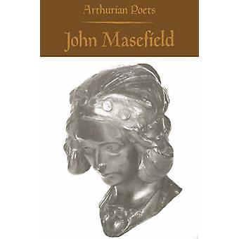 Arthurian Poets John Masefield by Masefield & John