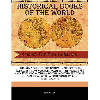 Extracts from Voyages Made in the Years 1788 and 1789 from China to the Northwest Coast of America by Meares & John