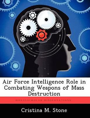 Air Force Intelligence Role in Combating Weapons of Mass Destruction by Stone & Cristina M.