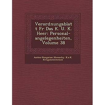 Verordnungsblatt Fur Das K. U. K. Heer PersonalAngelegenheiten Volume 38 by AustroHungarian Monarchy K. U. K. Krieg