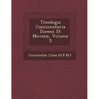 Theologia Concionatoria Docens Et Movens Volume 5 di O.F.M. & Constantin Ltins