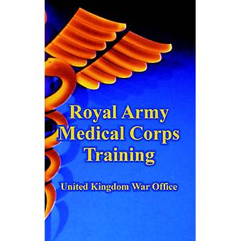 Royal Army Medical Corps Training by United Kingdom War Office
