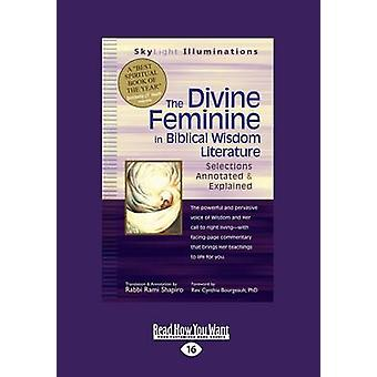 The Divine Feminine in Biblical Wisdom Selections Annotated  Explained Large Print 16pt by Shapiro & Rabbi Rami