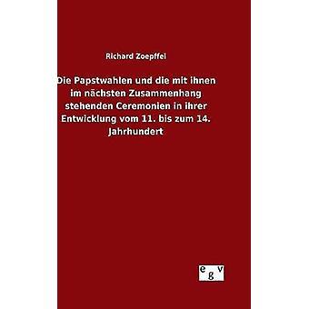 Die Papstwahlen und die mit ihnen im nchsten Zusammenhang stehenden Ceremonien i ihrer Entwicklung vom 11. BIS zum 14. Jahrhundert av Zoepffel & Richard