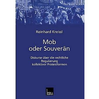 Mob oder Souvern  Diskurse ber die rechtliche Regulierung kollektiver Protestformen by Pfriem & Reinhard
