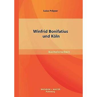 Winfrid Bonifatius Und Koln av Propper & Lukas