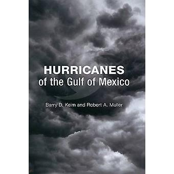 Hurricanes of the Gulf of Mexico by Barry D Keim - Robert A Muller -