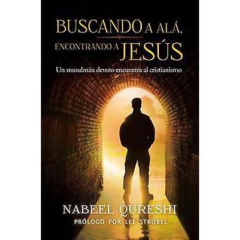 Buscando a ALA Encontrando a Jesus - Un Musulman Devoto Encuentra Al C