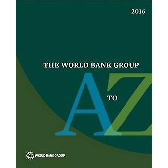 The World Bank Group A to Z - 2016 (2nd Revised & Updated ed) by World