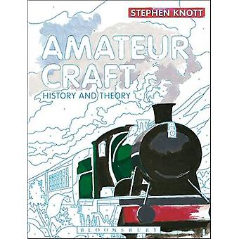 Amateur Craft - History and Theory by Stephen Knott - 9781472577344 Bo