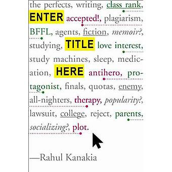 Enter Title Here by Rahul Kanakia - 9781484723876 Book