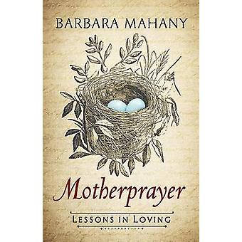 Motherprayer - Lessons in Loving by Barbara Mahany - 9781501827273 Book
